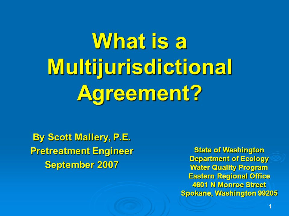 1 What is a Multijurisdictional Agreement? By Scott Mallery, P.E. Pretreatment Engineer September 2007 State of Washington Department of Ecology Water