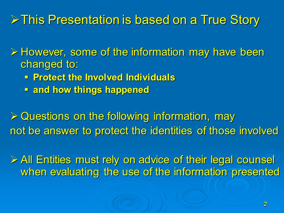 2  This Presentation is based on a True Story  However, some of the information may have been changed to:  Protect the Involved Individuals  and h