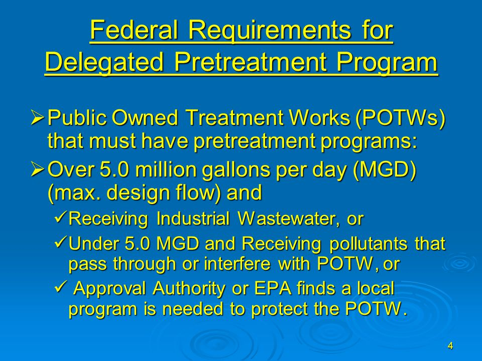 4 Federal Requirements for Delegated Pretreatment Program  Public Owned Treatment Works (POTWs) that must have pretreatment programs:  Over 5.0 mill