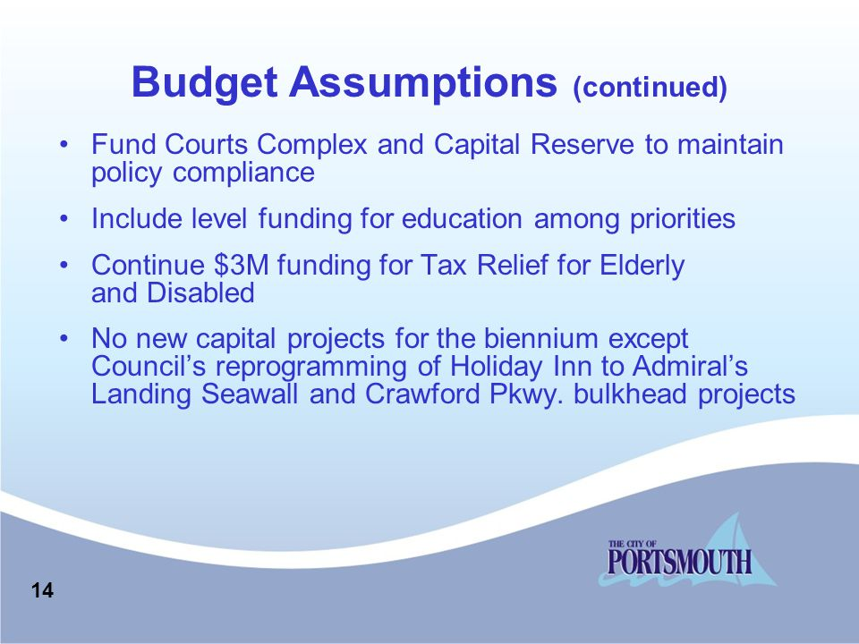 Budget Assumptions (continued) Fund Courts Complex and Capital Reserve to maintain policy compliance Include level funding for education among priorit