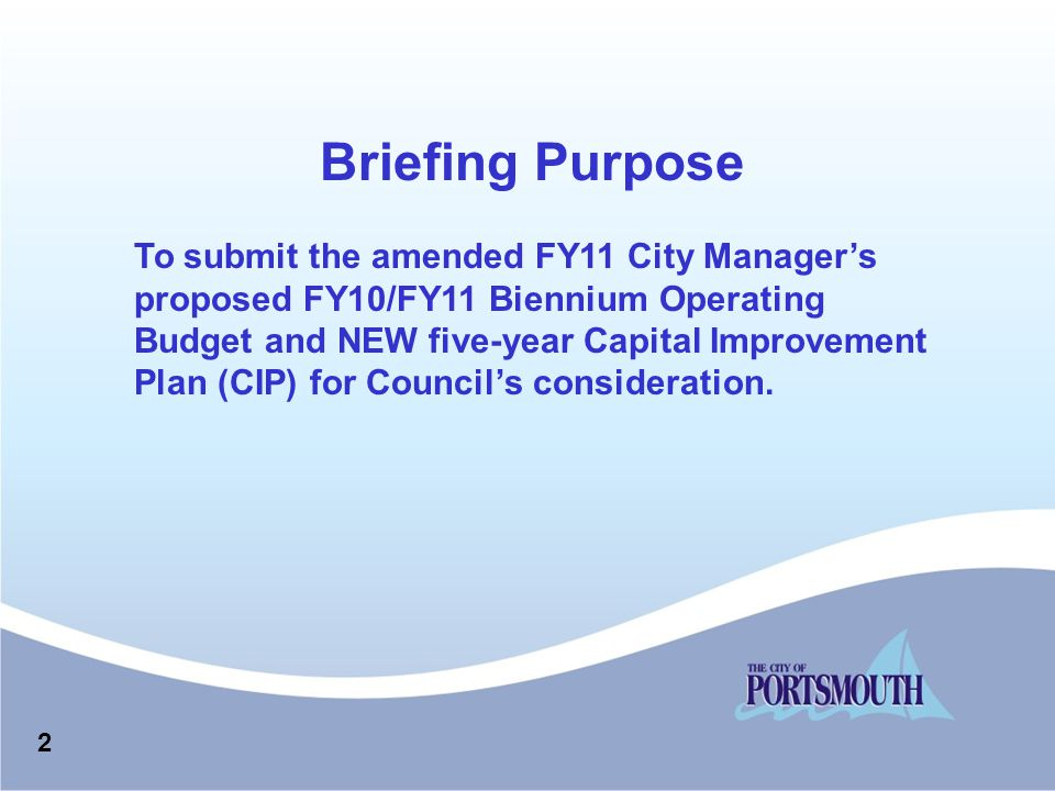 Briefing Purpose 2 To submit the amended FY11 City Manager's proposed FY10/FY11 Biennium Operating Budget and NEW five-year Capital Improvement Plan (