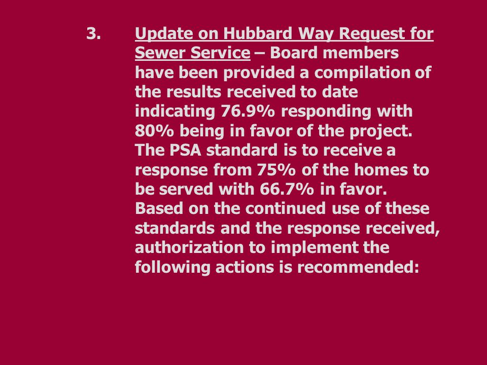 3.Update on Hubbard Way Request for Sewer Service – Board members have been provided a compilation of the results received to date indicating 76.9% re