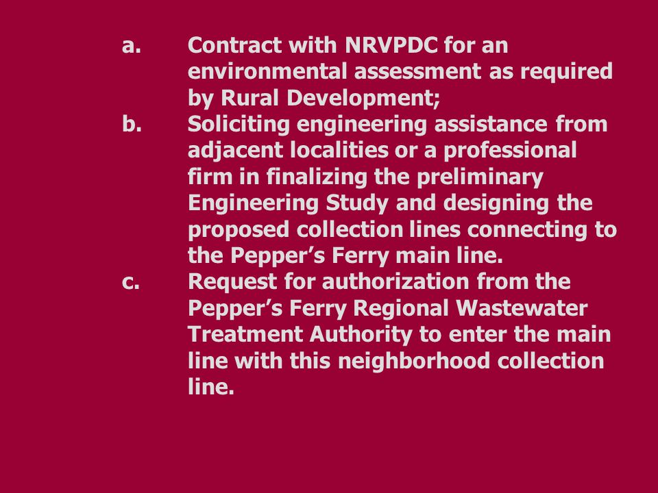 a.Contract with NRVPDC for an environmental assessment as required by Rural Development; b.Soliciting engineering assistance from adjacent localities