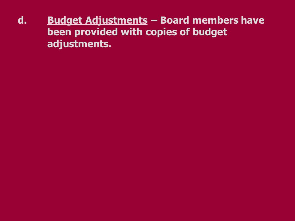 d.Budget Adjustments – Board members have been provided with copies of budget adjustments.
