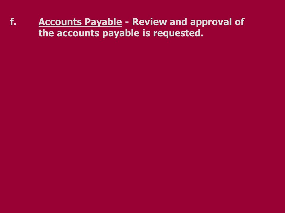 f.Accounts Payable - Review and approval of the accounts payable is requested.