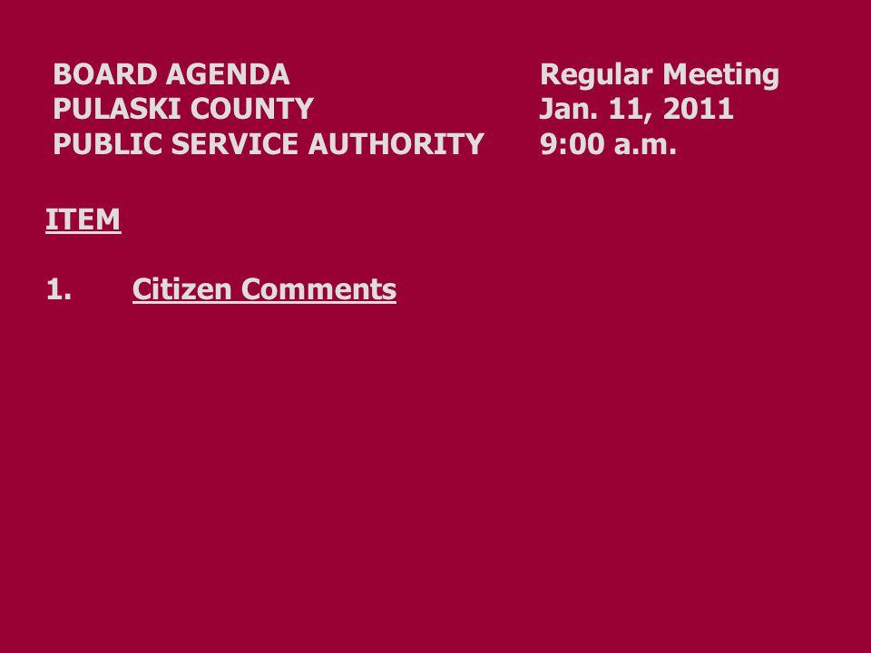 BOARD AGENDA Regular Meeting PULASKI COUNTY Jan. 11, 2011 PUBLIC SERVICE AUTHORITY 9:00 a.m.