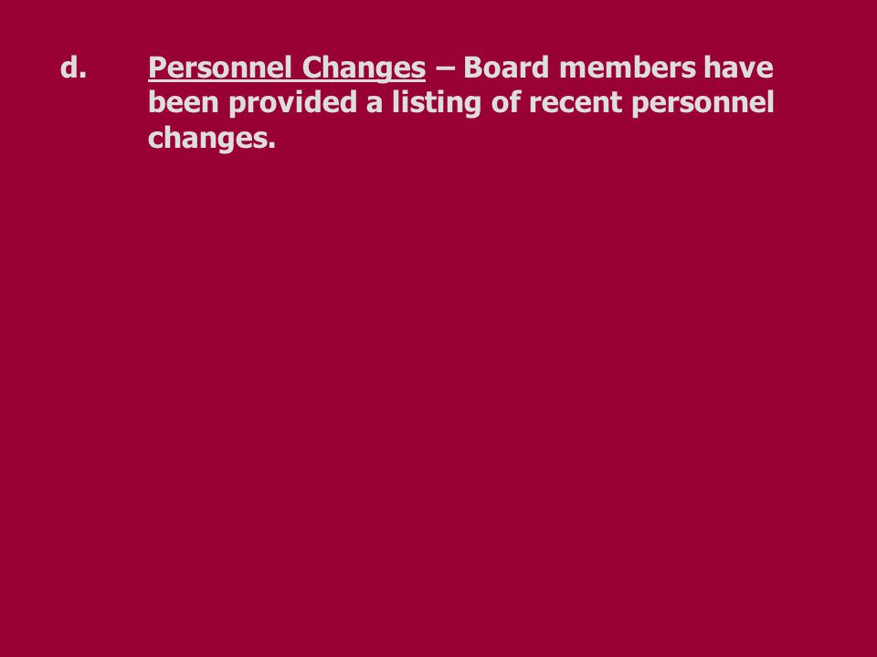 d.Personnel Changes – Board members have been provided a listing of recent personnel changes.