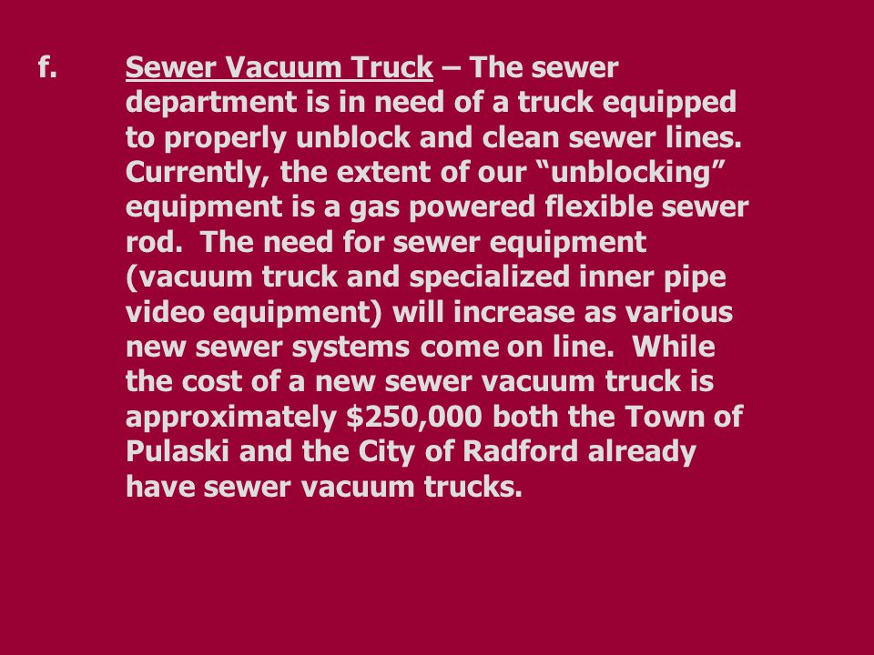 f.Sewer Vacuum Truck – The sewer department is in need of a truck equipped to properly unblock and clean sewer lines.