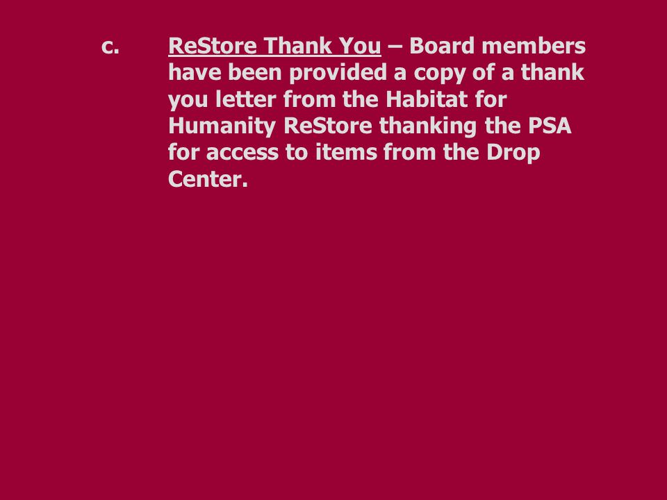 c.ReStore Thank You – Board members have been provided a copy of a thank you letter from the Habitat for Humanity ReStore thanking the PSA for access