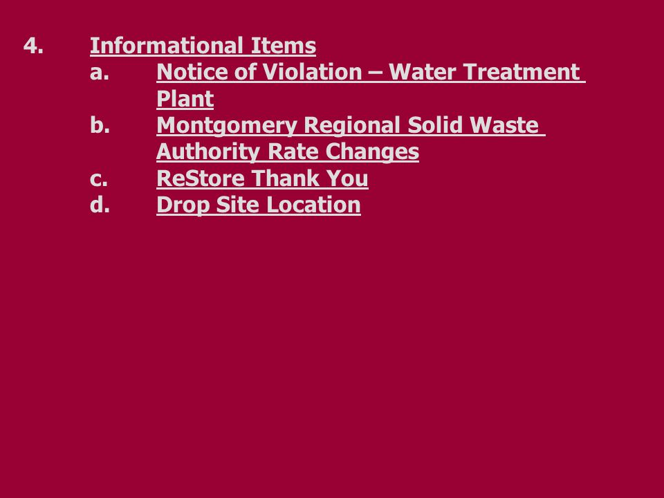 4.Informational Items a.Notice of Violation – Water Treatment Plant b.Montgomery Regional Solid Waste Authority Rate Changes c.ReStore Thank You d.Drop Site Location