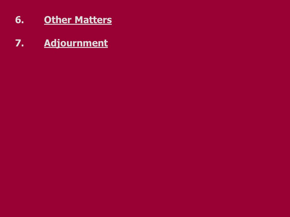 6.Other Matters 7.Adjournment