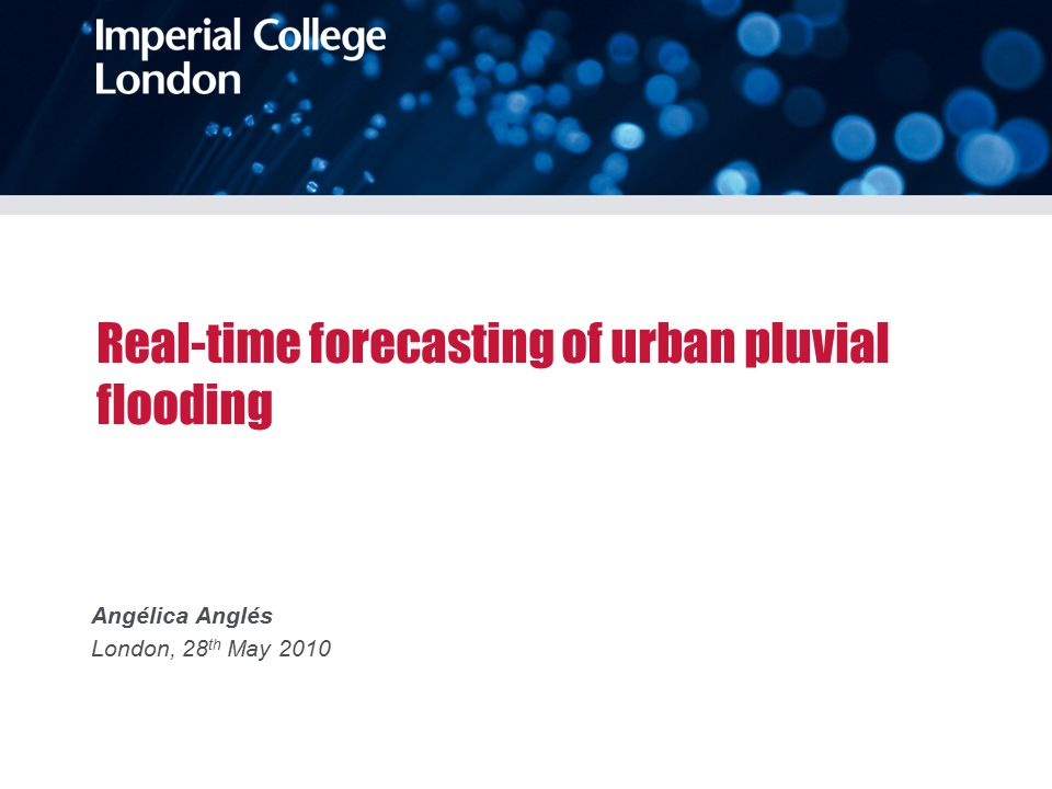 Real-time forecasting of urban pluvial flooding Angélica Anglés London, 28 th May 2010