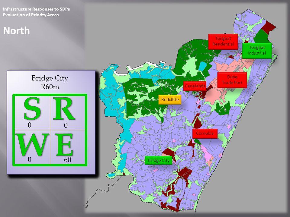 Infrastructure Responses to SDPs Evaluation of Priority Areas Outer West Zwelibomvu Bartletts Estate ShongweniHammarsdale Mpumalanga Hillcrest Molweni iQadi Fredville KwaXimba Cato Ridge / Harrison Flats 100 0 Cato Ridge – Phase A R168m (w/o Eskom) 68 Eskom 10 700 Cato Ridge – Phase B R710m 0 0 50 5 000 (?) Cato Ridge – Phase C R5 090m (?) 40 0 80 0 Cato Ridge – Phase D R84m 4 0 240 5 700 (?) Cato Ridge – All Phases R6 052m (?) (w/o Eskom) 112 Eskom (?) 48 250 Bartletts Estate R328m (w/o Eskom) 30 Eskom (?) 0 0 KwaXimba R4m (w/o Eskom) 4 Eskom (?) 92 0 Fredville R104m (w/o Eskom) 12 Eskom (?) 147 10 Hammarsdale R187m (w/o Eskom) 30 Eskom (?) 0 10 Mpumalanga R10m (w/o Eskom) 0 Eskom (?) 0 0 Molweni R42m 42 0 0 0 Zwelibomvu R75m 0 75 15 0 iQadi R15m 0 0 21 0 Hillcrest R21m 0 0 104 250 Shongweni - Phase A R354m (w/o Eskom) 0 Eskom(?) 21 0 Shongweni - Phase B R21m 0 0 125 250 Shongweni – All Phases R375m (w/o Eskom) 0 Eskom (?)