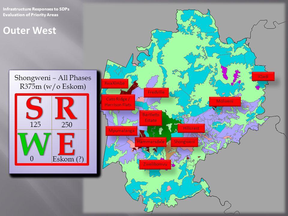 Infrastructure Responses to SDPs Evaluation of Priority Areas South Amanzimtoti Inwabi Craigieburn Golokodo Lovu Umgababa Umbumbulu Umlazi 0 0 R0m 0 60 23 0 Inwabi R23m 0 0 23 0 Golokodo R61m 0 38 0 0 Umbumbulu R38m 0 38 0 0 Amanzimtoti R0m 0 0 43 0 Lovu R55m 12 0 33 0 Umgababa R45m (w/o Eskom) 12 Eskom (?) 105 0 Craigieburn – Phase A R117m (w/o Eskom) 12 Eskom (?) 6 0 Craigieburn – Phase B R34m 28 0 24 0 Craigieburn – Phase C R24m 0 0 135 0 Craigieburn – All Phases R175m (w/o Eskom) 40 Eskom (?)