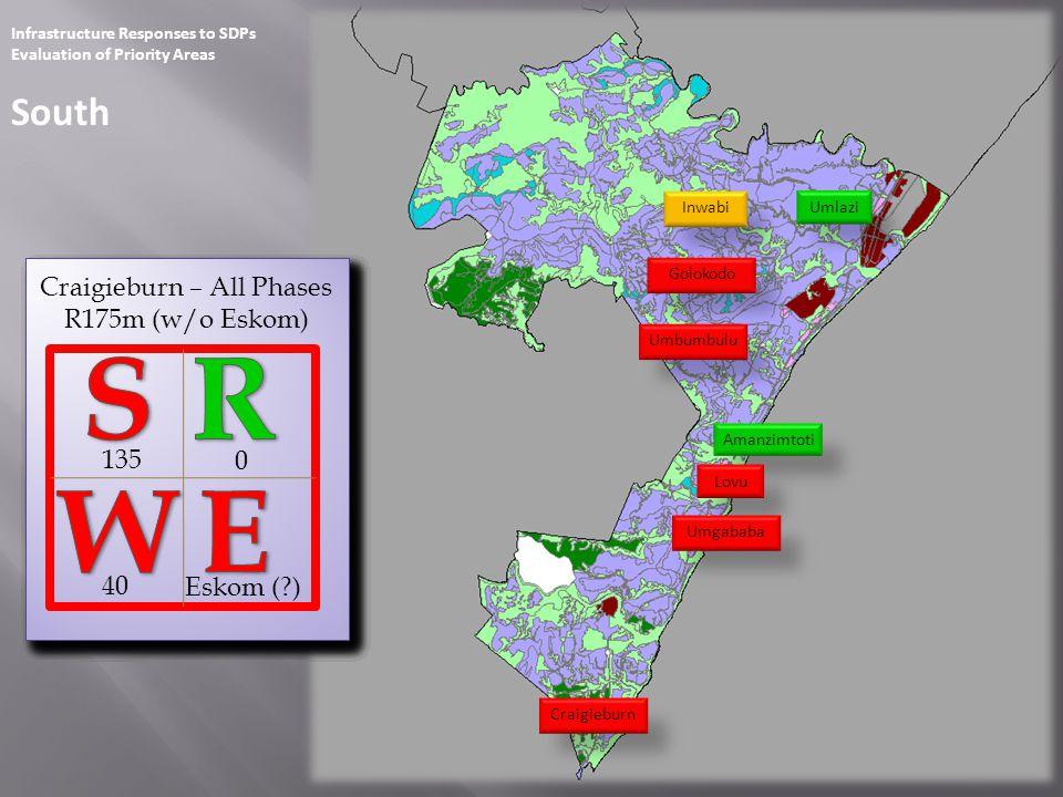 Infrastructure Responses to SDPs Evaluation of Priority Areas South Amanzimtoti Inwabi Craigieburn Golokodo Lovu Umgababa Umbumbulu Umlazi 0 0 R0m 0 60 23 0 Inwabi R23m 0 0 23 0 Golokodo R61m 0 38 0 0 Umbumbulu R38m 0 38 0 0 Amanzimtoti R0m 0 0 43 0 Lovu R55m 12 0 33 0 Umgababa R45m (w/o Eskom) 12 Eskom ( ) 105 0 Craigieburn – Phase A R117m (w/o Eskom) 12 Eskom ( ) 6 0 Craigieburn – Phase B R34m 28 0 24 0 Craigieburn – Phase C R24m 0 0 135 0 Craigieburn – All Phases R175m (w/o Eskom) 40 Eskom ( )