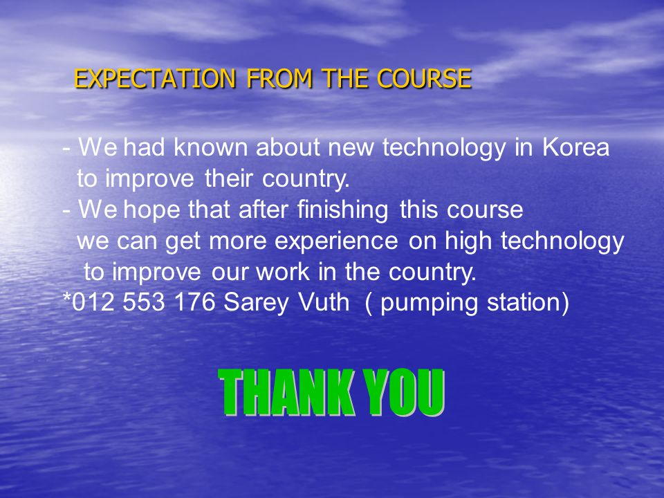 EXPECTATION FROM THE COURSE - We had known about new technology in Korea to improve their country.