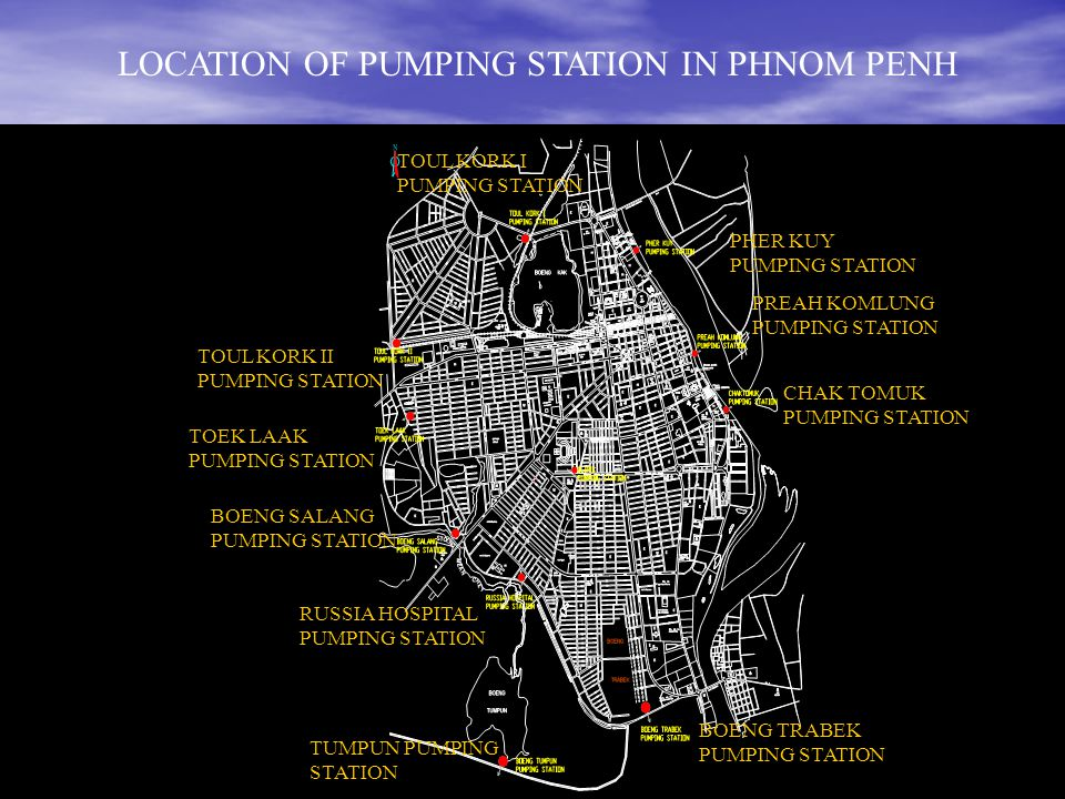 LOCATION OF PUMPING STATION IN PHNOM PENH TUMPUN PUMPING STATION BOENG TRABEK PUMPING STATION BOENG SALANG PUMPING STATION TOEK LAAK PUMPING STATION TOUL KORK II PUMPING STATION TOUL KORK I PUMPING STATION PHER KUY PUMPING STATION PREAH KOMLUNG PUMPING STATION CHAK TOMUK PUMPING STATION RUSSIA HOSPITAL PUMPING STATION