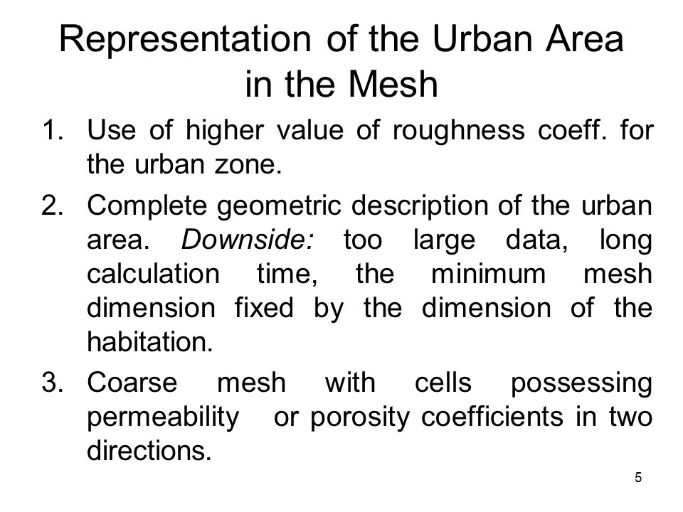 5 Representation of the Urban Area in the Mesh 1.Use of higher value of roughness coeff.
