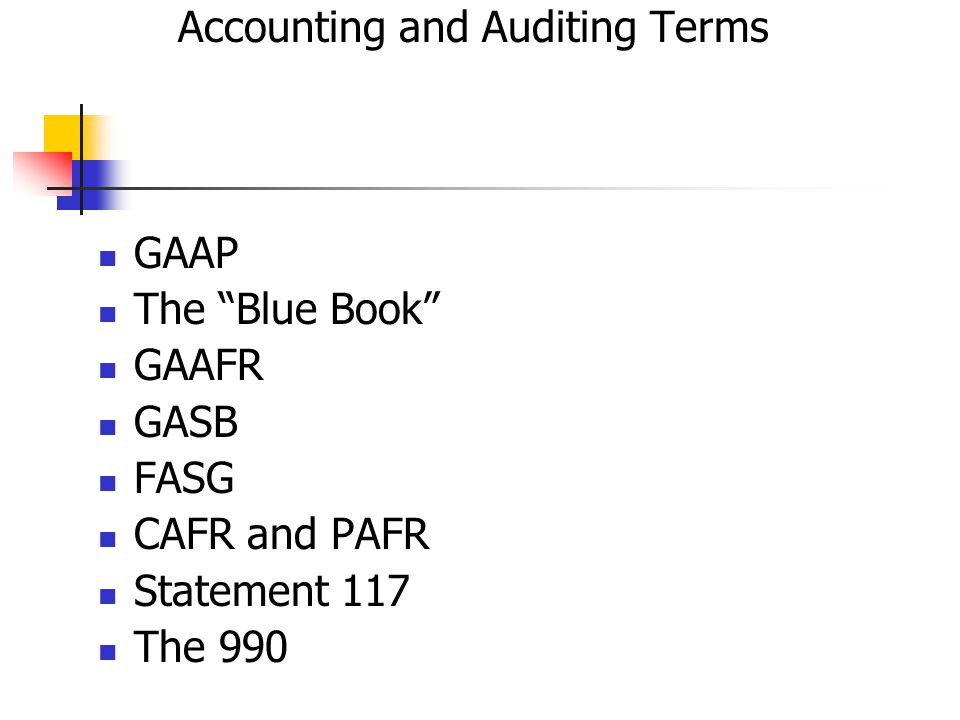 Accounting and Auditing Terms GAAP The Blue Book GAAFR GASB FASG CAFR and PAFR Statement 117 The 990
