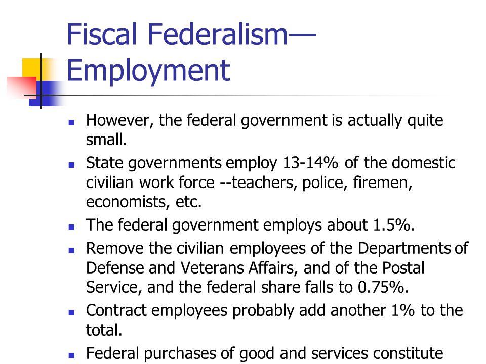 Fiscal Federalism— Employment However, the federal government is actually quite small.