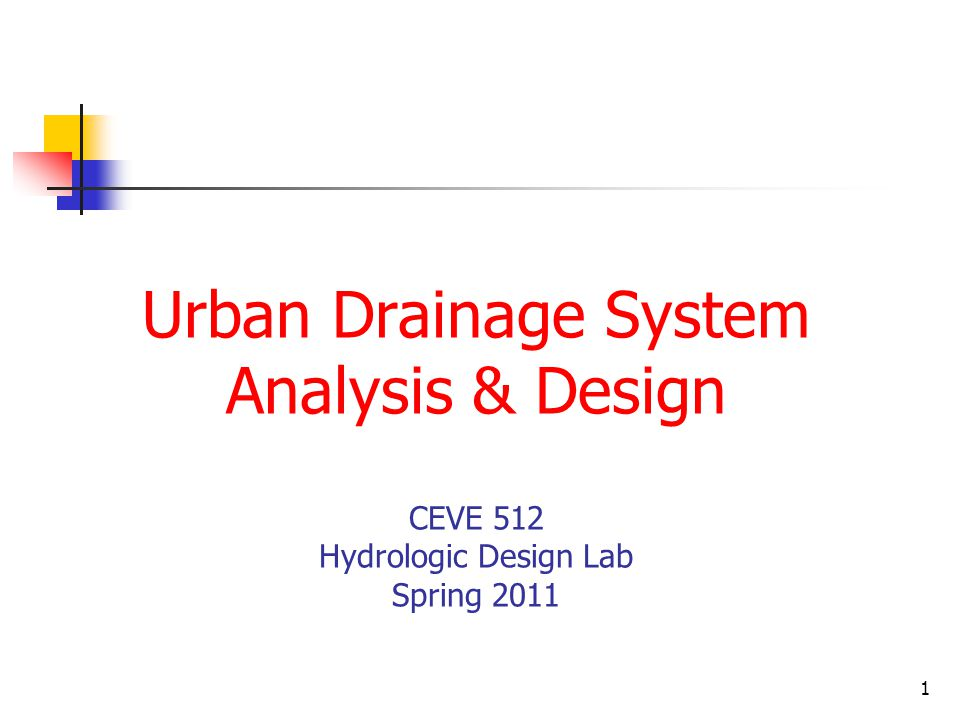 1 Urban Drainage System Analysis & Design CEVE 512 Hydrologic Design Lab Spring 2011