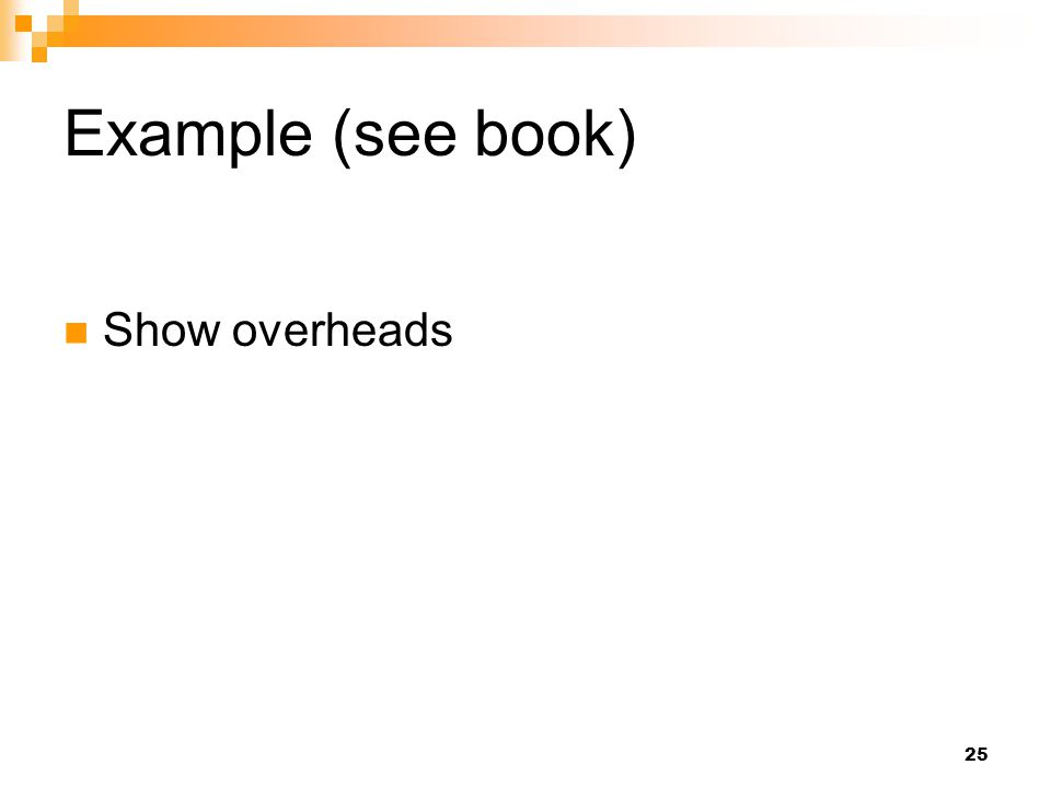 25 Example (see book) Show overheads