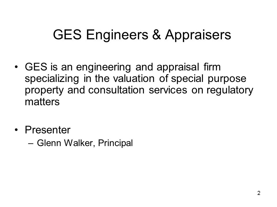 2 GES Engineers & Appraisers GES is an engineering and appraisal firm specializing in the valuation of special purpose property and consultation services on regulatory matters Presenter –Glenn Walker, Principal