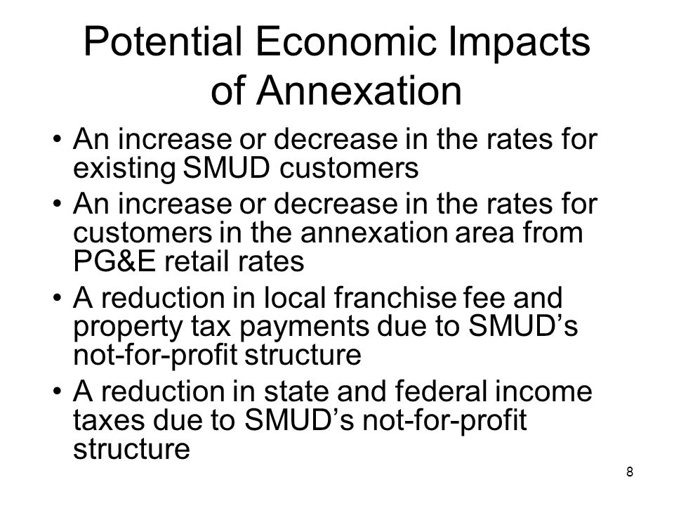 9 Mitigation by SMUD Board of Directors Surcharge for annexation area to mitigate any rate impact to existing SMUD customers SMUD rates in the annexation area will be 2% less than PG&E's retail rates at the time of annexation and include a surcharge to recover annexation expenses Local communities will be compensated for franchise fee and property tax payments no longer being made by PG&E