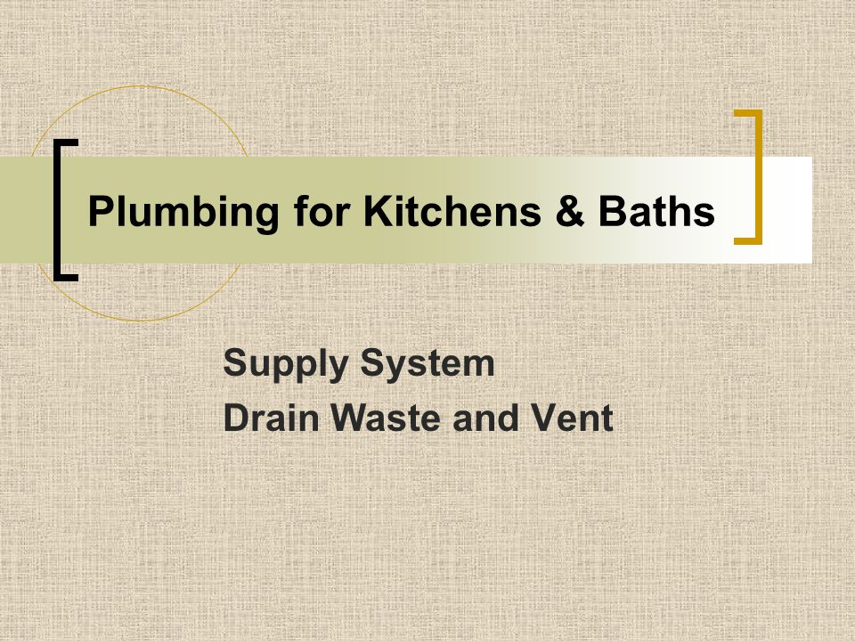 Plumbing for Kitchens & Baths Supply System Drain Waste and Vent