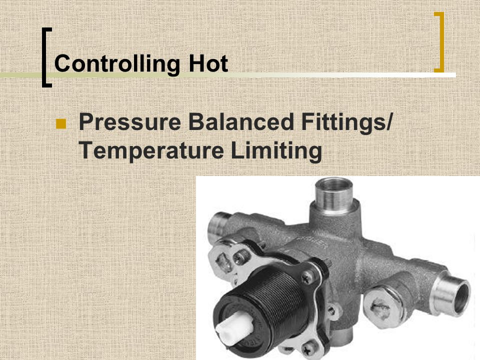 Controlling Hot Pressure Balanced Fittings/ Temperature Limiting