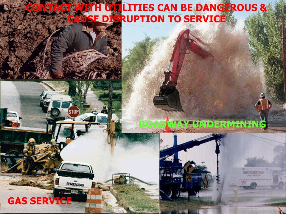Critical communications GAS SERVICE Fire protection Power grid Traffic flow ROADWAY UNDERMINING CONTACT WITH UTILITIES CAN BE DANGEROUS & CAUSE DISRUP