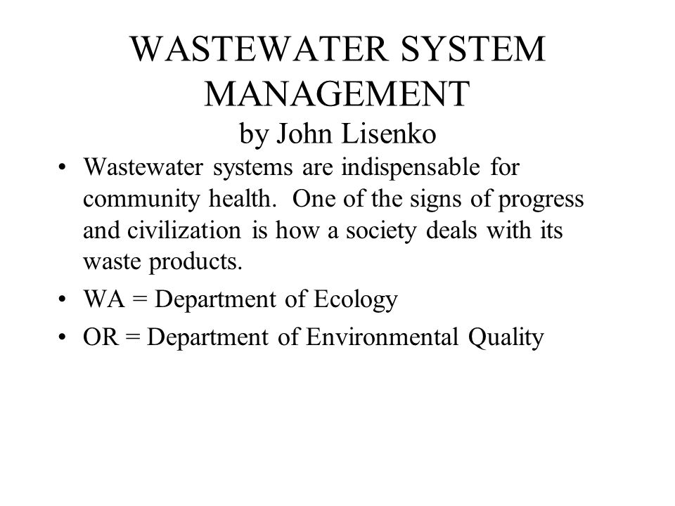 WASTEWATER SYSTEM MANAGEMENT by John Lisenko Wastewater systems are indispensable for community health.