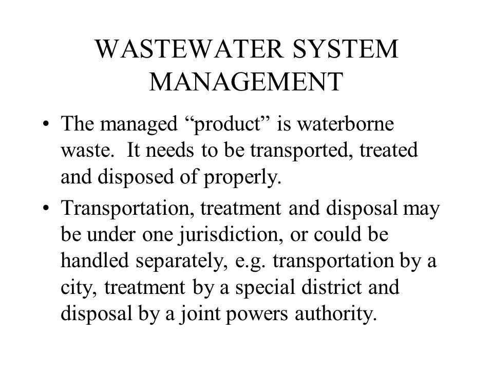 WASTEWATER SYSTEM MANAGEMENT The managed product is waterborne waste.