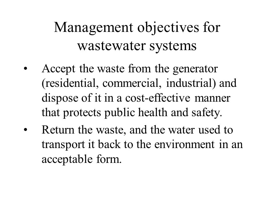 Management objectives for wastewater systems Objective 1 is usually achieved under the guidance of local authorities and local public input.
