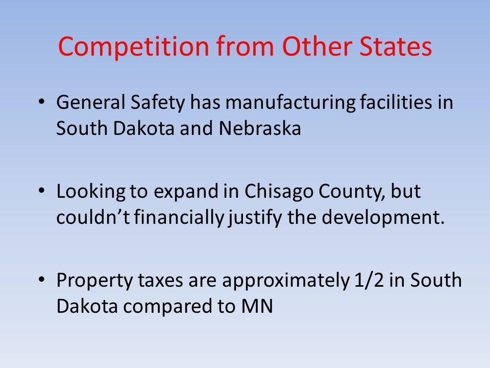 Competition from Other States General Safety has manufacturing facilities in South Dakota and Nebraska Looking to expand in Chisago County, but couldn't financially justify the development.