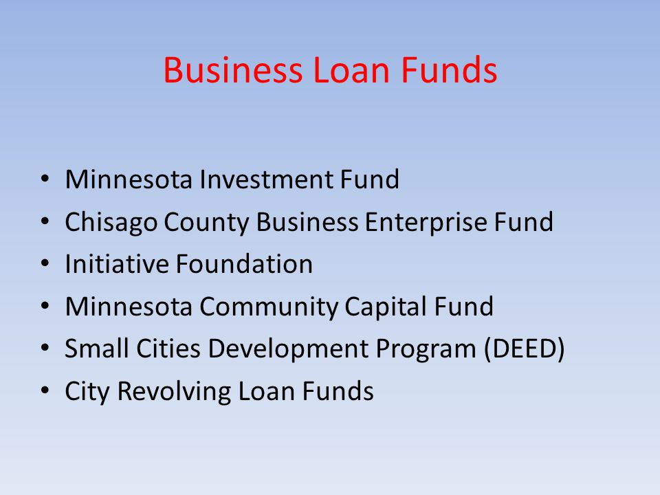 Business Loan Funds Minnesota Investment Fund Chisago County Business Enterprise Fund Initiative Foundation Minnesota Community Capital Fund Small Cit