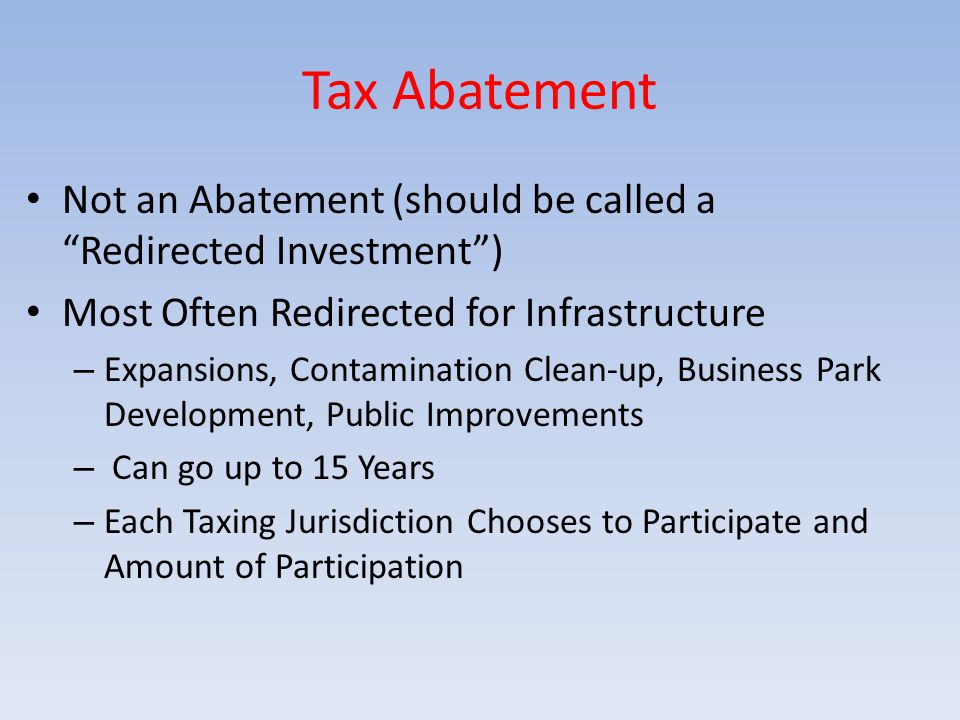 "Tax Abatement Not an Abatement (should be called a ""Redirected Investment"") Most Often Redirected for Infrastructure – Expansions, Contamination Clean"
