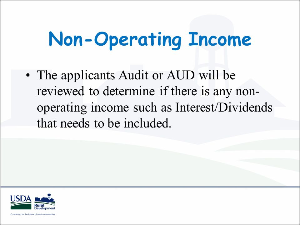 Non-Operating Income The applicants Audit or AUD will be reviewed to determine if there is any non- operating income such as Interest/Dividends that needs to be included.