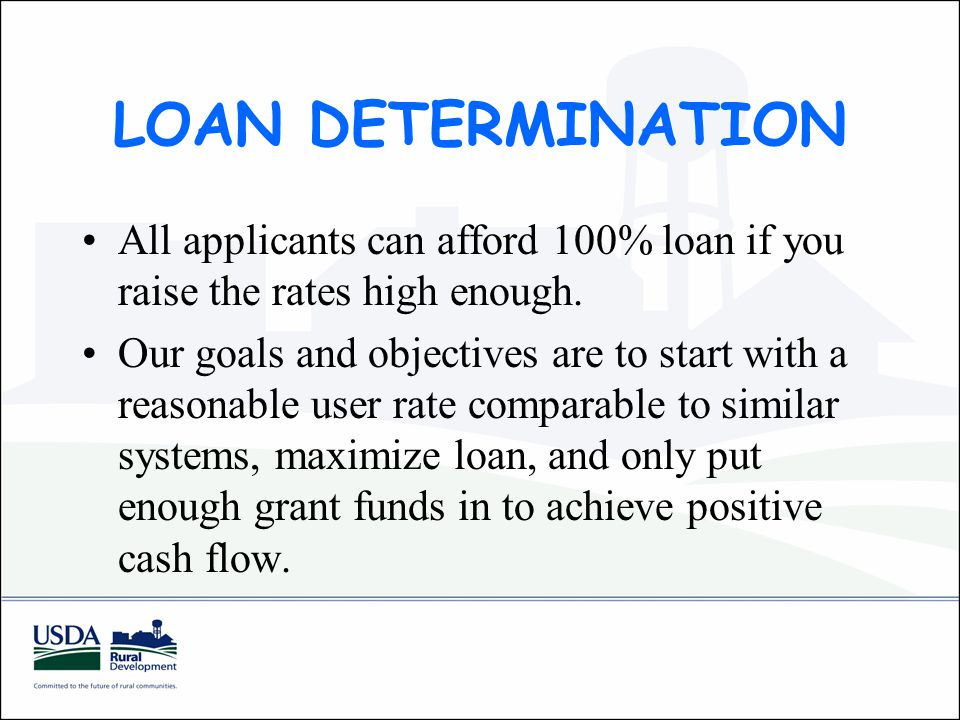 LOAN DETERMINATION All applicants can afford 100% loan if you raise the rates high enough.