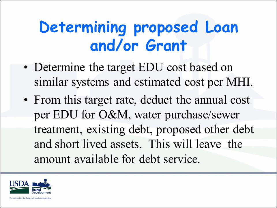 Determining proposed Loan and/or Grant Determine the target EDU cost based on similar systems and estimated cost per MHI.