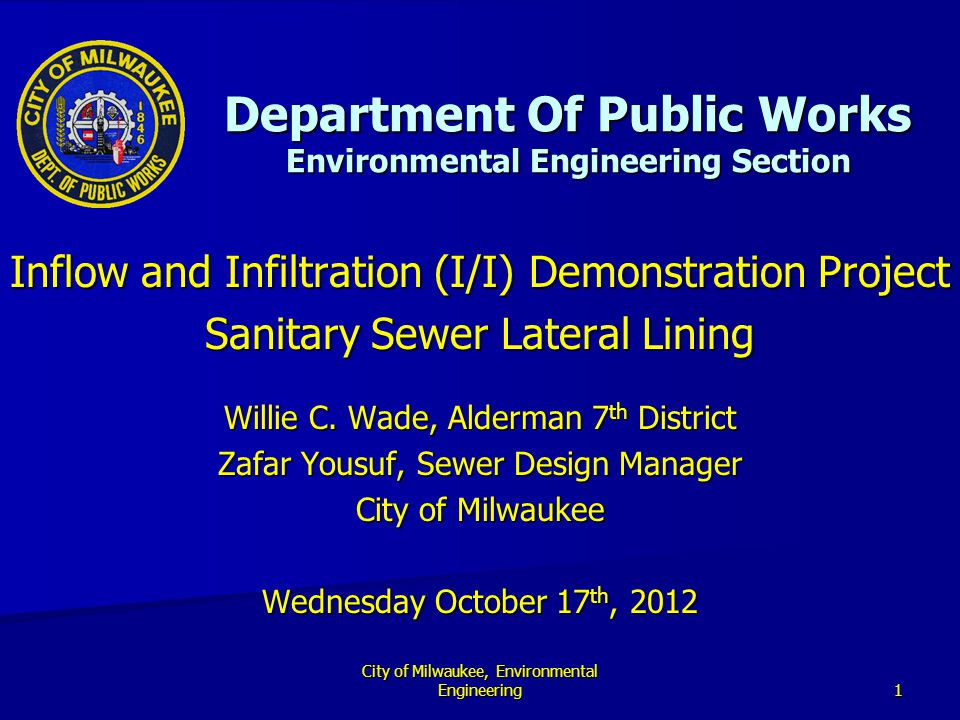 Department Of Public Works Environmental Engineering Section Inflow and Infiltration (I/I) Demonstration Project Sanitary Sewer Lateral Lining 1 City of Milwaukee, Environmental Engineering Willie C.