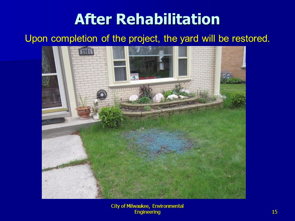 15 City of Milwaukee, Environmental Engineering After Rehabilitation Upon completion of the project, the yard will be restored.
