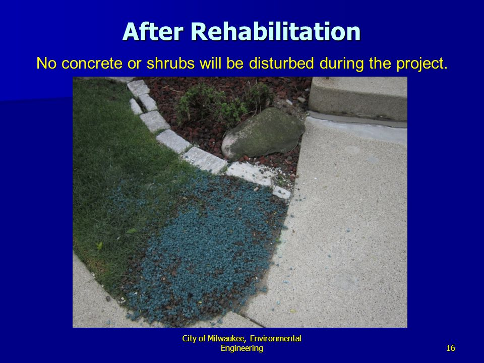 16 City of Milwaukee, Environmental Engineering After Rehabilitation No concrete or shrubs will be disturbed during the project.