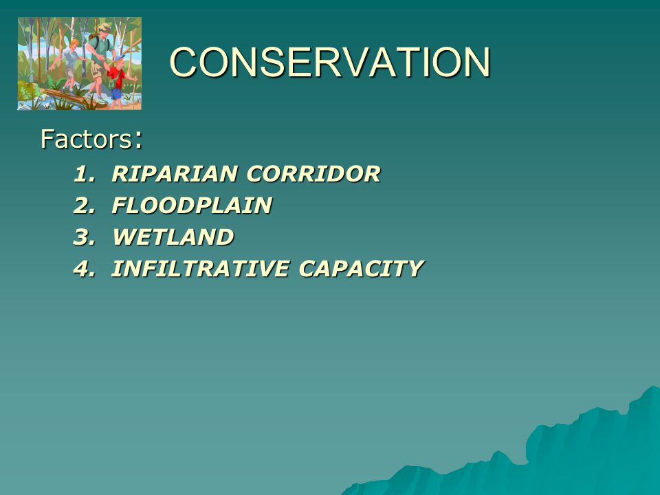 CONSERVATION Factors : 1.RIPARIAN CORRIDOR 2.FLOODPLAIN 3.WETLAND 4.INFILTRATIVE CAPACITY