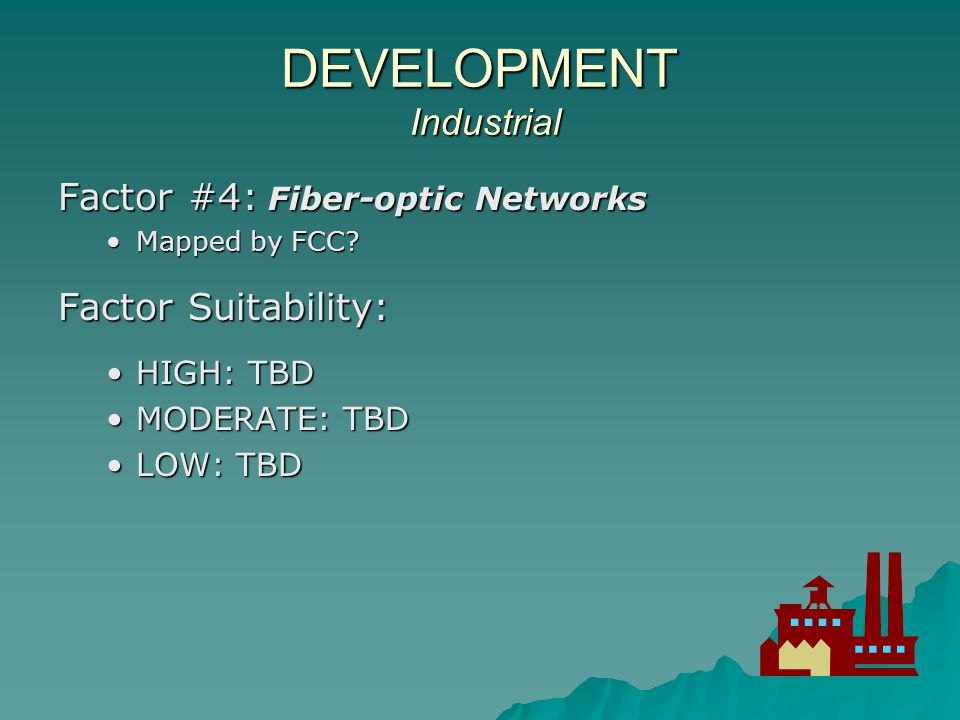DEVELOPMENT Industrial Factor #4: Fiber-optic Networks Mapped by FCC Mapped by FCC.