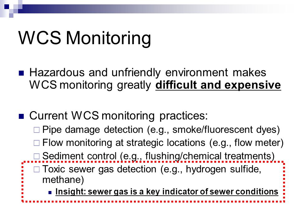 WCS Monitoring Hazardous and unfriendly environment makes WCS monitoring greatly difficult and expensive Current WCS monitoring practices:  Pipe dama