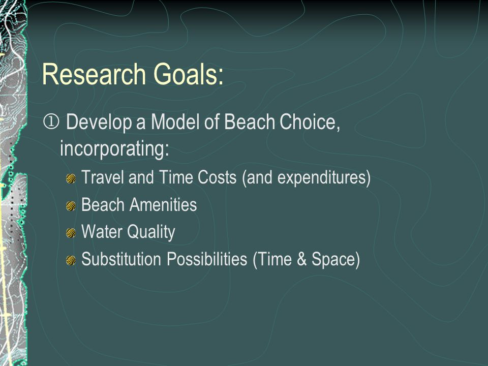 Research Goals:  Determine the Economic Impact Due to: Changes in Water Quality Beach Postings Beach Closures (Amenity Management)