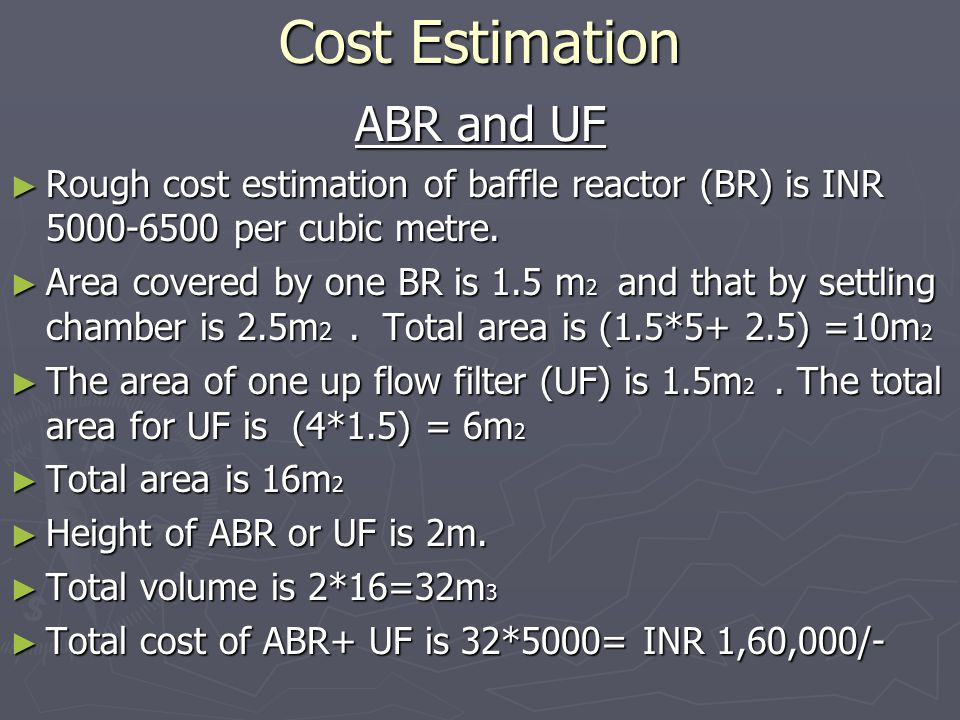 Cost Estimation ABR and UF ► Rough cost estimation of baffle reactor (BR) is INR 5000-6500 per cubic metre.
