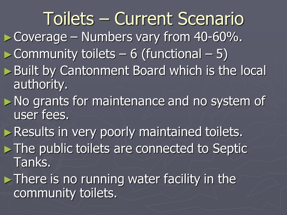 Toilets – Current Scenario ► Coverage – Numbers vary from 40-60%.