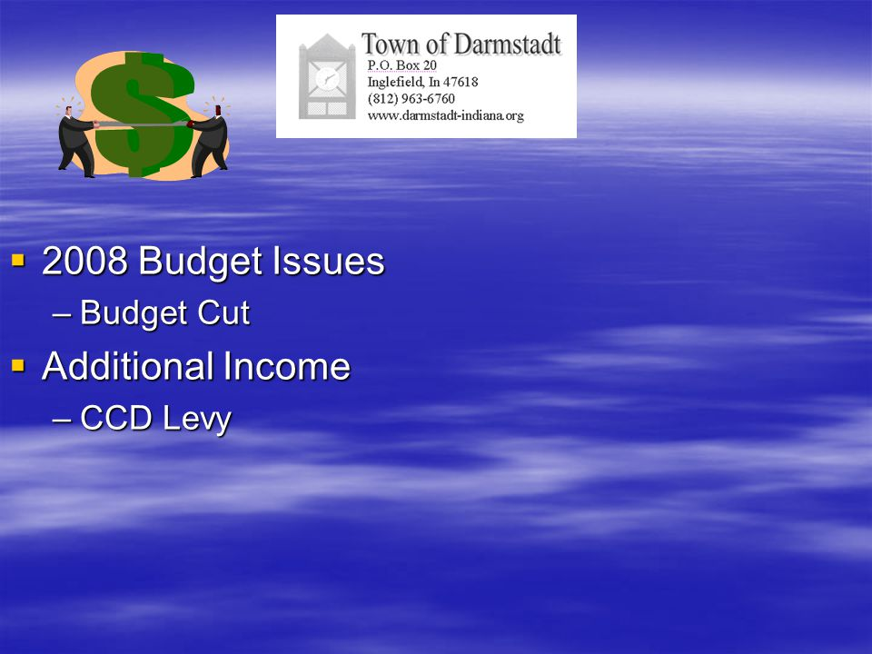  2008 Budget Issues –Budget Cut  Additional Income –CCD Levy